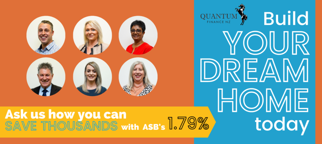 Ask us how you can save thousands with ASB's 1.79%. Build your dream home today with Quantum Finance
